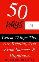 50 Ways to Crush Things That Are Keeping You From Success and Happiness